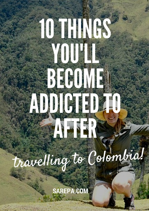 10 Things you'll become addicted to after travelling in Colombia